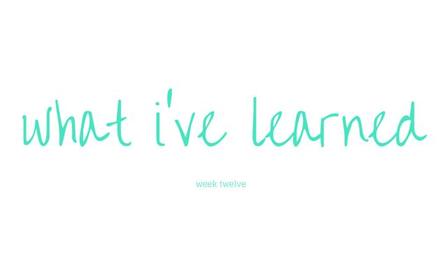 What I've Learned — {Week 12}